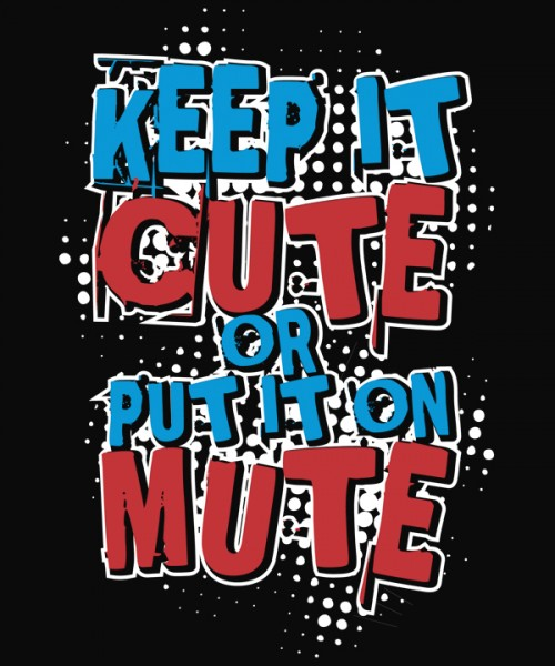 8c5353ba824 Keep it Cute or Put it on Mute